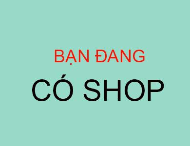 Bạn đang có Shop